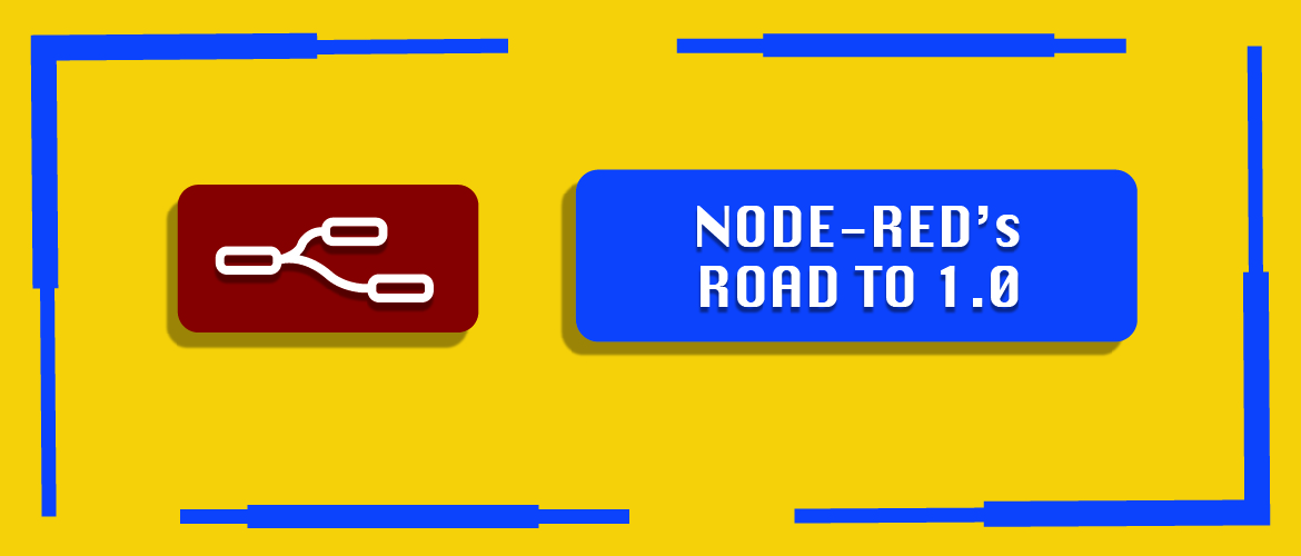Node-RED's Road to 1 0 - Makerdemy